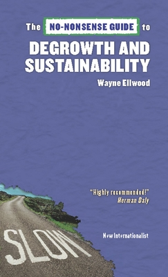 The No-Nonsense Guide to Degrowth and Sustainability - Ellwood, Wayne