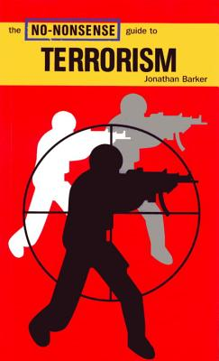 The No-Nonsense Guide to Terrorism - Barker, Jonathan, and Rogers, Paul (Foreword by)