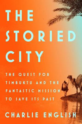 The ## No Rights Storied City: The Quest for Timbuktu and the Fantastic Mission to Save Its Past - English, Charlie