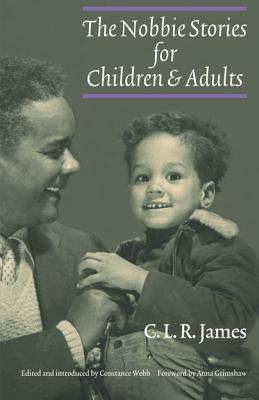 The Nobbie Stories for Children and Adults - James, C L R, and Webb, Constance (Editor), and Grimshaw, Anna (Foreword by)