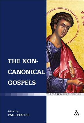 The Non-Canonical Gospels - Foster, Paul (Editor)