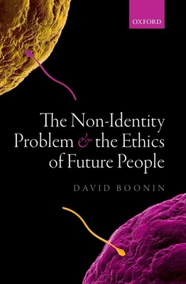 The Non-Identity Problem and the Ethics of Future People - Boonin, David