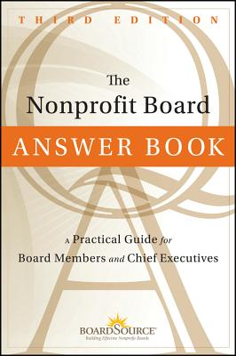 The Nonprofit Board Answer Book: A Practical Guide for Board Members and Chief Executives - BoardSource