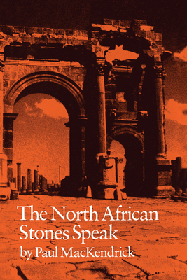 The North African Stones Speak - Mackendrick, Paul Lachlan