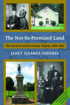 The Not-So-Promised Land: The Dutch in Amelia County, Virginia, 1868-1880 - Sheeres, Janet Sjaarda