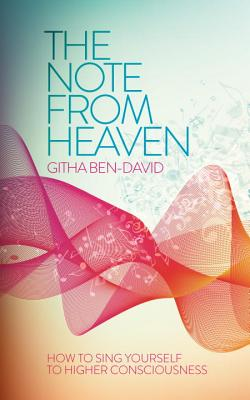 The Note From Heaven: How to Sing Yourself to Higher Consciousness - Ben-David, Githa