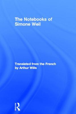 The Notebooks of Simone Weil - Weil, Simone