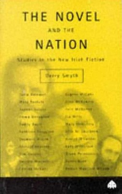 The Novel and the Nation: Studies in the New Irish Fiction - Smyth, Gerry