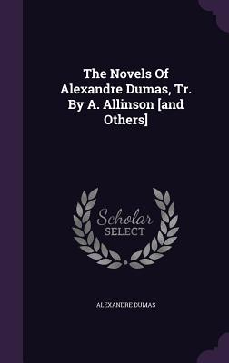 The Novels of Alexandre Dumas, Tr. by A. Allinson [And Others] - Dumas, Alexandre