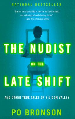 The Nudist on the Late Shift: And Other True Tales of Silicon Valley - Bronson, Po
