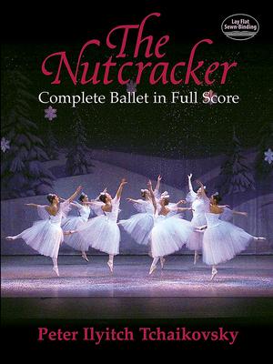 The Nutcracker: Complete Ballet in Full Score - Tchaikovsky, Peter Ilyitch