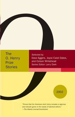 The O. Henry Prize Stories 2002 - Dark, Larry (Editor), and Eggers, Dave (Selected by), and Oates, Joyce Carol (Selected by)