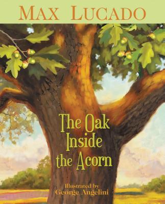 The Oak Inside the Acorn - Lucado, Max