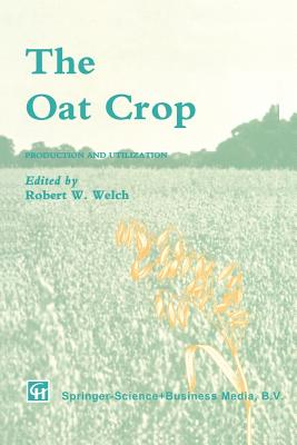 The Oat Crop: Production and Utilization - Welch, R W (Editor)