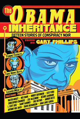 The Obama Inheritance: Fifteen Stories of Conspiracy Noir - Phillips, Gary (Editor), and Mosley, Walter (Contributions by), and Chambers, Christopher (Contributions by)