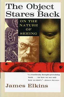 The Object Stares Back: On the Nature of Seeing - Elkins, James