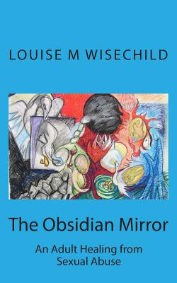 The Obsidian Mirror: An Adult Healing from Sexual Abuse - Davis, Laura (Introduction by), and Wisechild, Louise M