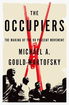 The Occupiers: The Making of the 99 Percent Movement - Gould-Wartofsky, Michael A