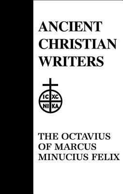 The Octavius of Marcus Minucius Felix - Minuciu Felix, Marcus, and Felix, Marcus M, and Lawler, Thomas C (Editor)