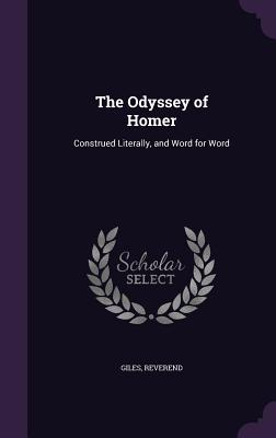 The Odyssey of Homer: Construed Literally, and Word for Word - Giles, Reverend