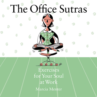 The Office Sutras: Exercises for Your Soul at Work - Menter, Marcia