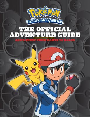 The Official Adventure Guide: Ash's Quest from Kanto to Kalos (Pokemon) - Whitehill, Simcha