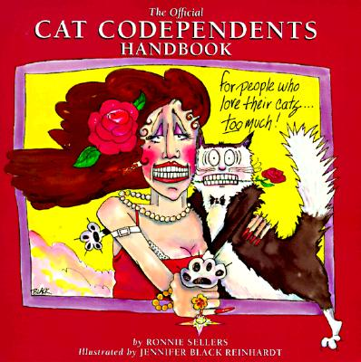The Official Cat Codependents Handbook: For People Who Love Their Cats Too Much! - Sellers, Ronnie