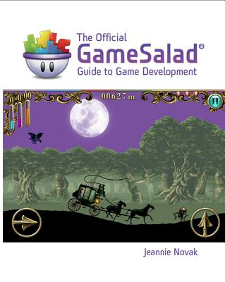 The Official Gamesalad Guide to Game Development - Gamesalad, and Novak, Jeannie