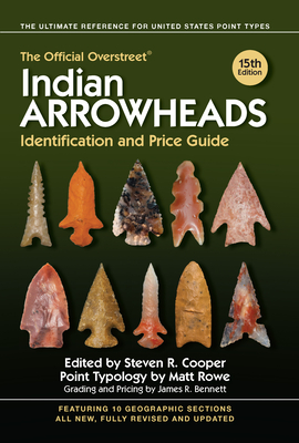 The Official Overstreet Indian Arrowheads Identification and Price Guide - Overstreet, Robert M, and Cooper, Steven R (Editor)