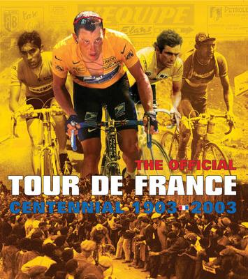 The Official Tour de France: Centennial 1903-2003 - Rendell, Matt (Editor), and Cheetham, Nicolas (Editor), and Armstrong, Lance (Introduction by)