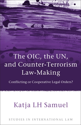 The Oic, the Un, and Counter-Terrorism Law-Making - Samuel, Katja L H