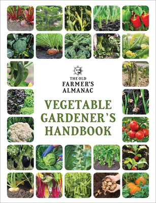 The Old Farmer's Almanac Vegetable Gardener's Handbook - Old Farmer's Almanac