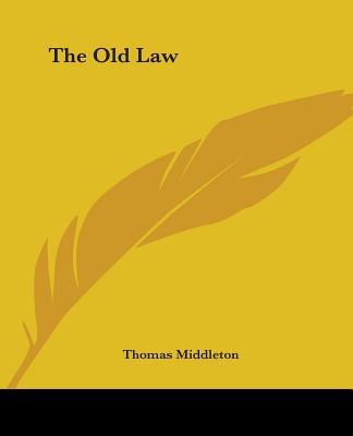 The Old Law - Middleton, Thomas, Professor