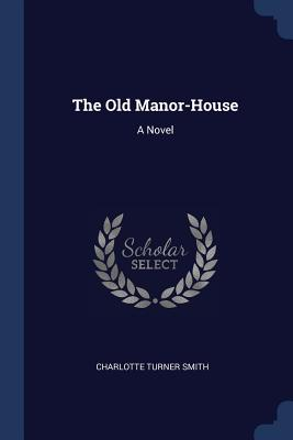 The Old Manor-House - Smith, Charlotte Turner