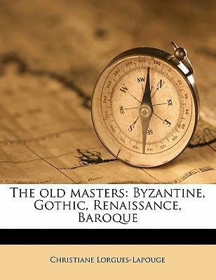 The Old Masters: Byzantine, Gothic, Renaissance, Baroque - Lorgues-Lapouge, Christiane