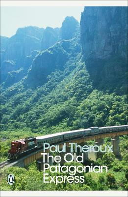 "The ""Old Patagonian Express"": By Train Through The Americas - Theroux, Paul (Foreword by)"