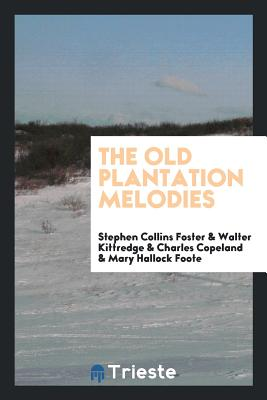 The Old Plantation Melodies - Foster, Stephen Collins