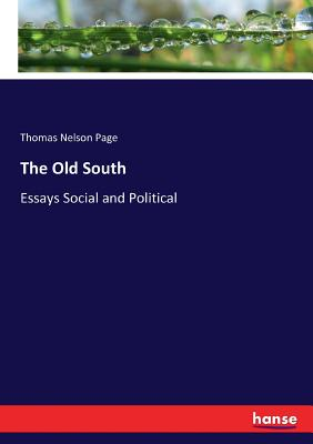 The Old South: Essays Social and Political - Page, Thomas Nelson
