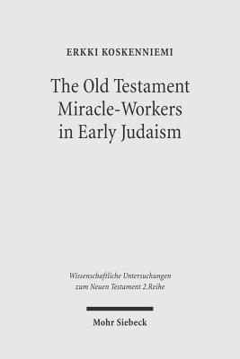 The Old Testament Miracle-Workers in Early Judaism - Koskenniemi, Erkki