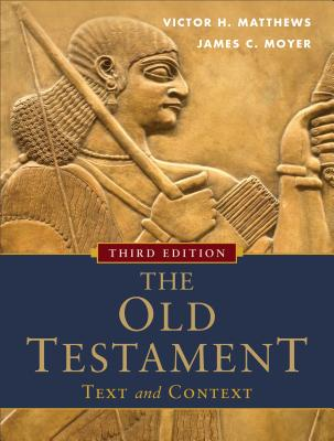The Old Testament: Text and Context - Matthews, Victor H, and Moyer, James C