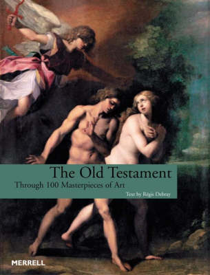 The Old Testament: Through 100 Masterpieces of Art - Debray, Regis, and Debray, Rigis, Professor (Text by)