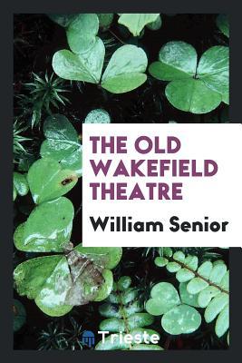 The Old Wakefield Theatre - Senior, William