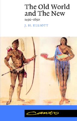 The Old World and the New: 1492-1650 - Elliott, J H