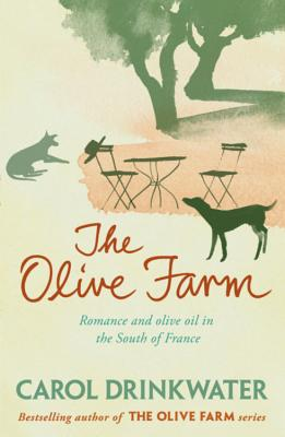 The Olive Farm: A Memoir of Life, Love and Olive Oil in the South of France - Drinkwater, Carol