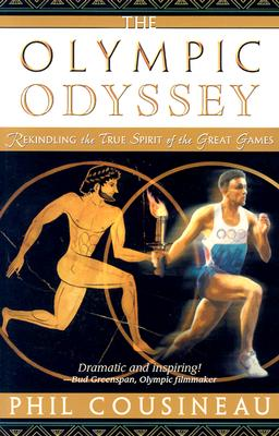 The Olympic Odyssey: Rekindling the True Spirit of the Great Games - Cousineau, Phil