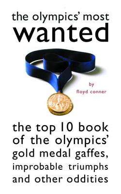 The Olympic's Most Wanted: The Top 10 Book of the Olympics' Gold Medal Gaffes, Improbable Triumphs, and Other Oddities - Conner, Floyd