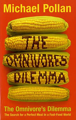 The Omnivore's Dilemma: The Search for the Perfect Meal in a Fast-food World - Pollan, Michael