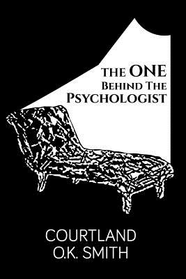 The One Behind the Psychologist - Smith, Courtland O K