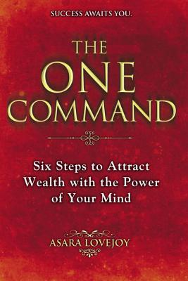The One Command: Six Steps to Attract Wealth with the Power of Your Mind - Lovejoy, Asara