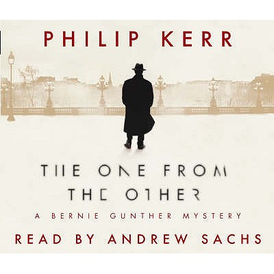 The One From The Other: Bernie Gunther Thriller 4 - Kerr, Philip, and Sachs, Andrew (Read by)